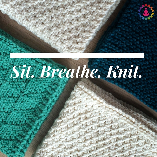 Knitting as meditation sit breathe knit